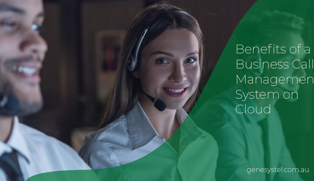 How a Cloud-based Business Call Management System Can Benefit your Organisation?